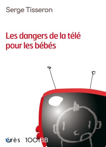 Les dangers de la télé pour les bébés - Non au formatage des cerveaux, de Serge Tisseron (Erès, 2018)