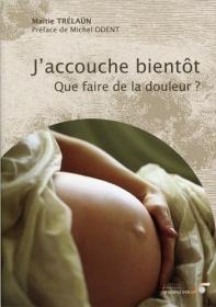 J'accouche bientôt : que faire de la douleur ?, de Maïtie Trélaün (Le Souffle d'Or, 2012)